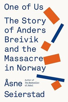 One of Us: The Story of Anders Breivik and the Massacre in Norway by Åsne Seierstad (translated by Sarah Death)