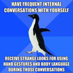 Socially Awkward Penguin. WHY ARE ALL OF THESE ME?