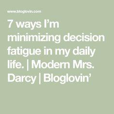7 ways I'm minimizing decision fatigue in my daily life. | Modern Mrs. Darcy | Bloglovin'
