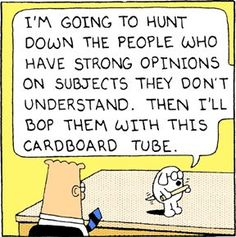 Dogbert on what he'll do to people with uninformed opinions.//INTJ