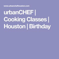 urbanCHEF | Cooking Classes | Houston | Birthday