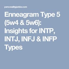 Enneagram Type 5 (5w4 & 5w6): Insights for INTP, INTJ, INFJ & INFP Types