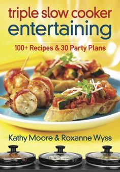 Triple Slow Cooker Entertaining #cookbook