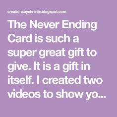 The Never Ending Card is such a super great gift to give. It is a gift in itself. I created two videos to show you show to make your own. Fo...