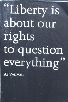 Liberty is about our rights to question everything- Ai Weiwei Cool Words, Wise Words, Best Short Quotes, Wei Wei, Ai Weiwei, Question Everything, Deep, Food For Thought, Me Quotes
