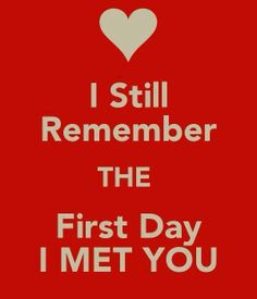 i still Remember the first day i meet you I Meet You, Told You So, Love You, Just For You, My Love, Picture Quotes, Quotes To Live By, Love Quotes, Inspirational Quotes
