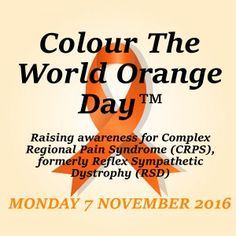 Colour The World Orange Day | CRPS Awareness Day | Monday 7 November 2016 | Help raise awareness for CRPS / RSD