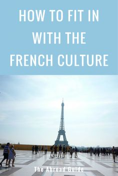 How to Fit in With the French Culture. How to dress, speak and act while in France to fit in with the local culture.