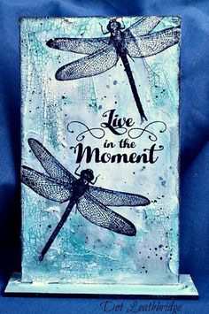 Moments In Blue Visible Image stamps - MDF Monolith - Live IN The Moment - Dragonfly - Dot Leathbridge Dragonfly Quotes, Dragonfly Decor, Dragonfly Tattoo, Dragonfly Images, Dragonfly Symbolism, Dragonfly Meaning, Dragonfly Painting, Dragonfly Insect, Art Projects