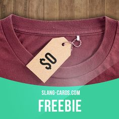 """""""Freebie"""" means something you get for free.  Example: This T-shirt was a freebie I got for being in the audience of a TV show.  #slang #englishslang #saying #sayings #phrase #phrases #expression #expressions #english #englishlanguage #learnenglish #studyenglish #language #vocabulary #dictionary #efl #esl #tesl #tefl #toefl #ielts #toeic #englishlearning #freebie #forfree"""