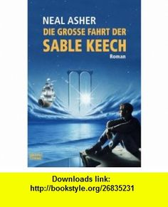 Die gro�e Fahrt der Sable Keech (9783404233021) Neal Asher , ISBN-10: 3404233026  , ISBN-13: 978-3404233021 ,  , tutorials , pdf , ebook , torrent , downloads , rapidshare , filesonic , hotfile , megaupload , fileserve