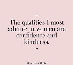 the qualities I admire most in women are confidence and kindness. Oscar de la Renta