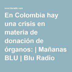 En Colombia hay una crisis en materia de donación de órganos: | Mañanas BLU | Blu Radio