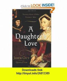 A Daughters Love Thomas More and His Dearest Meg John Guy , ISBN-10: 0618499156  ,  , ASIN: B004JZWKQE , tutorials , pdf , ebook , torrent , downloads , rapidshare , filesonic , hotfile , megaupload , fileserve