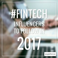 Our 2017 Fintech Influencers List consists of experts, analysts and consultants, investors and venture capitalists, journalists and bloggers.