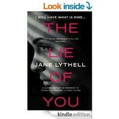 The Lie of You: I Will Have What is Mine. Another excellent read by Jane Lythell