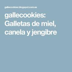 gallecookies: Galletas de miel, canela y jengibre