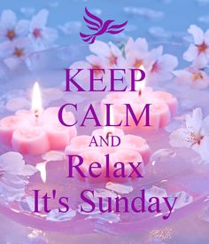KEEP CALM AND Relax It's Sunday