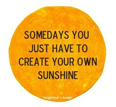 """Somedays you just have to create your own #sunshine."" #quote #quotes #pinquotes"