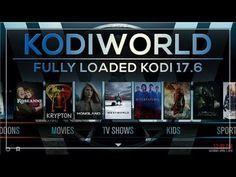 KODI WORLD FULLY LOADED KODI 17.6 BUILD APRIL 2018 - YouTube