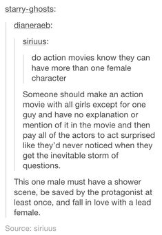 I totally understand why there are more male than female characters in action movies, but I think that this would be pretty funny. Tumblr Stuff, My Tumblr, Tumblr Funny, Writing Tips, Writing Prompts, Last Action Hero, Memes, Fandoms, Humor