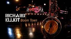 Richard Elliot - Boom Town by Mack Avenue. mackavenue.com/richardelliot
