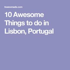 10 Awesome Things to do in Lisbon, Portugal