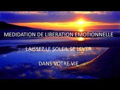 ▶️ PUISSANTE MEDITATION DE LIBERATION EMOTIONNELLE LAISSEZ LE SOLEIL SE LEVER DANS VOTRE VIE - YouTube