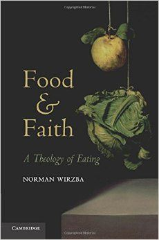 Food and Faith: A Theology of Eating: Norman Wirzba: 9780521146241: Amazon.com: Books
