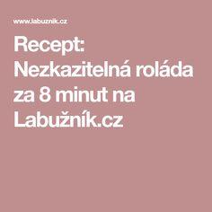 Recept: Nezkazitelná roláda za 8 minut na Labužník.cz