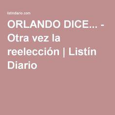 ORLANDO DICE... - Otra vez la reelección | Listín Diario