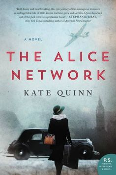 The Alice Network by Kate Quinn - This dual story timeline follows Eve, a spy during WWI, and Charlie, a young woman searching for her cousin who vanished during WWII.