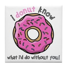 i donut know what i would do without you cute saying - Yahoo Image Search Results
