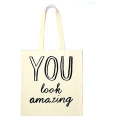 You Look Amazing Tote Bag ($25) ❤ liked on Polyvore featuring bags, handbags, tote bags, accessories, sac, tote purse, cotton purse, beige purse, cotton tote bag and tote hand bags