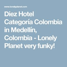 Diez Hotel Categoría Colombia in Medellín, Colombia - Lonely Planet  very funky!