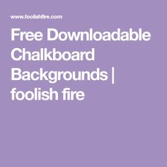 Free Downloadable Chalkboard Backgrounds   foolish fire