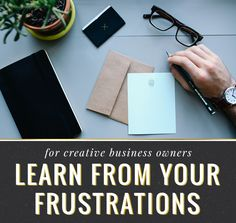 Learn from your frustrations