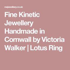 Fine Kinetic Jewellery Handmade in Cornwall by Victoria Walker |   Lotus Ring