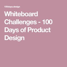 Whiteboard Challenges - 100 Days of Product Design