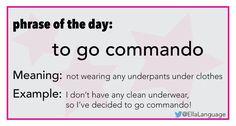 Phrase: to go commando