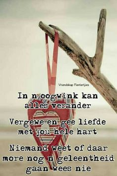 ....vergewe & gee liefde met jou hele hart...vandag... #Afrikaans __[Vriendskap Flentertjies/FB] #Fromthe♡  #Forgiveness #Rules2LiveBy