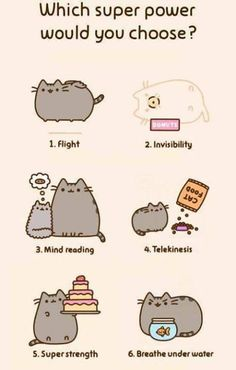 Read Super Powers from the story Your Guide to Everything PUSHEEN! by largeimagination (PUSHEEN IS LIFE) with 190 reads. Chat Pusheen, Pusheen Love, Pusheen Stuff, I Love Cats, Crazy Cats, Pusheen Stormy, Cat Memes, Funny Memes, Hilarious