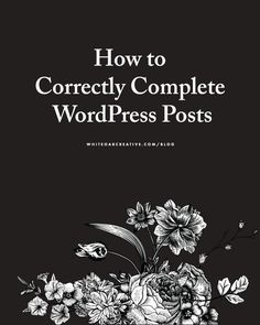How to Complete a WordPress Post - includes tips on SEO (Yoast), content and images