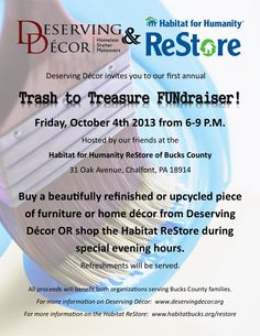 Deserving Décor's Trash to Treasure FUNdraiser will be hosted by Habitat for Humanity of Bucks County's ReStore on Friday, October 4th, from 6-9 p.m.  You can purchase beautiful furnishing and home decor makeover projects, as well as items from the ReStore. The proceeds will benefit both non-profits, Deserving Decor and Habitat for Humanity of Bucks County. Refreshments will be served. Mark your calendars for this unique event. www.habitatbucks.org