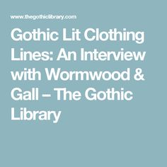 Gothic Lit Clothing Lines: An Interview with Wormwood & Gall – The Gothic Library