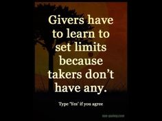 Takers come in many forms. Don't forget about the ones who always call to talk but never listen. Stop letting takers unload there trash on you especially when they're not willing to pick up any of yours