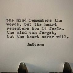 The mind remembers the words, but the heart remembers how it feels. The mind can forget, but the heart never will. Motivacional Quotes, Poetry Quotes, Wisdom Quotes, True Quotes, Words Quotes, Wise Words, Quotes To Live By, Sayings, Peace Quotes