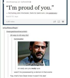 No that was actually the part in the hospital where Dean was in a coma<<<True. Funny how John Winchester will only show any signs of love and, in his mind, weakness when he's about to die.