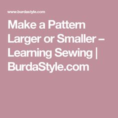 Make a Pattern Larger or Smaller – Learning Sewing   | BurdaStyle.com