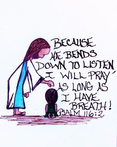 Because he bends down to listen, I will pray as long as I have breath! Psalm 116:2 (scripture doodle of encouragement)